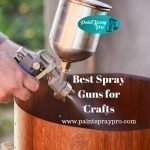 Best Craft Spray Guns for Hobbies and Small Projects