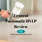 Central Pneumatic HVLP Spray Gun Review