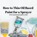 How to Thin Oil Based Paint for a Spray Gun