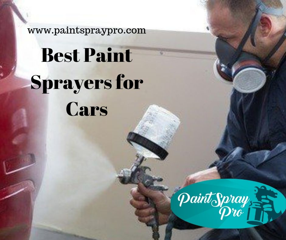 Best Paint Sprayers for Cars - Step by Step Buyer Guide & Reviews 2019