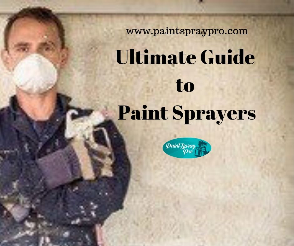 Ultimate Guide to Paint Sprayers for 2019 - Everything you