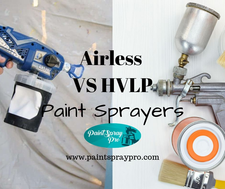 Airless Vs Hvlp Paint Sprayers How To Choose The Best One