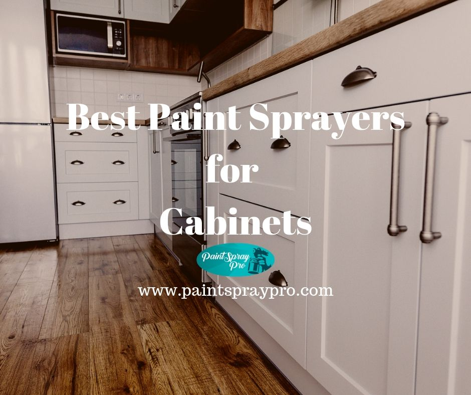 Magnificent Best Paint Sprayer For Cabinets In 2019 9 Sprayers To Home Interior And Landscaping Ologienasavecom