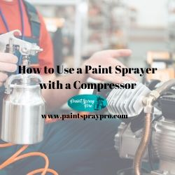how to use a paint sprayer with a compressor