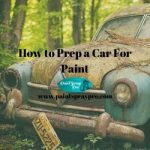 How To Prep a Car For Paint