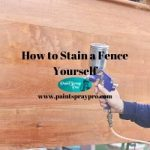 How to Stain a Fence Yourself