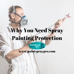 Why You need spray painting protection